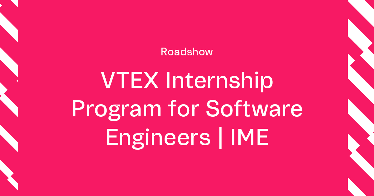 VTEX Summer Internship for Software Engineers Roadshow   IME