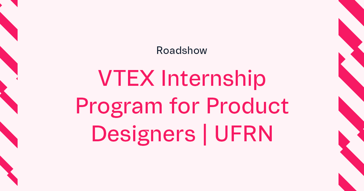 VTEX Summer Internship for Product Designers Roadshow | UFRN