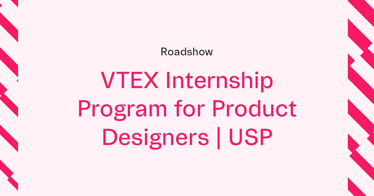 VTEX Summer Internship for Product Designers Roadshow   USP