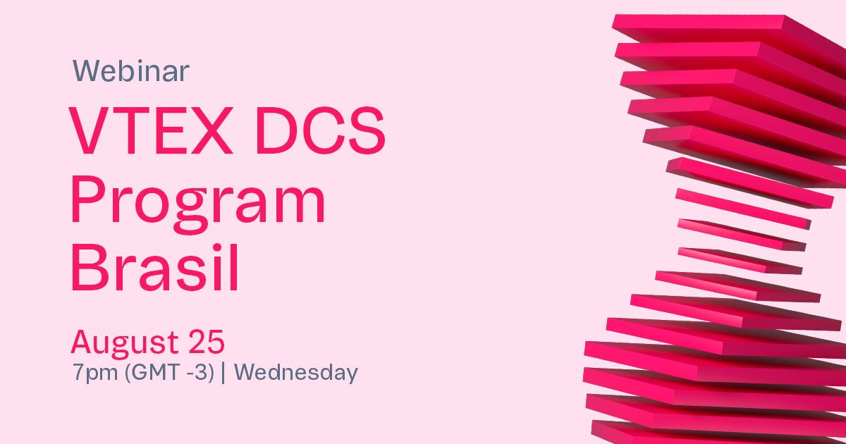 VTEX DCS Program Brasil | Webinar
