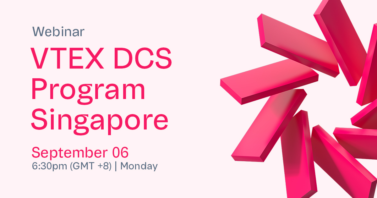 VTEX DCS Program Singapore | Webinar